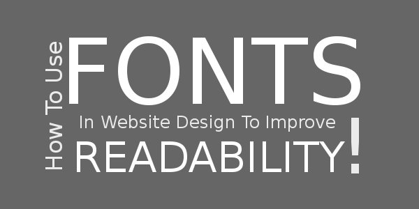 How To Use Fonts In Website Design To Improve Readability